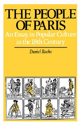 The People of Paris: An Essay in Popular Culture in the 18th Century - Roche, Daniel, and Roche, D