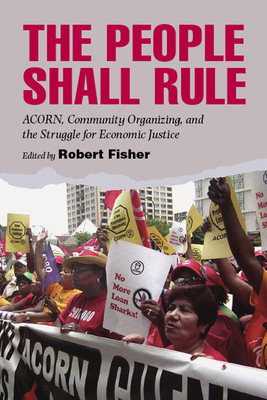 The People Shall Rule: ACORN, Community Organizing, and the Struggle for Economic Justice - Fisher, Robert (Editor)