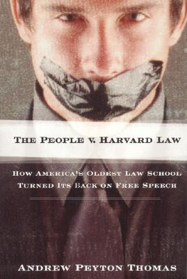 The People V. Harvard Law: How America's Oldest Law School Turned Its Back on Free Speech - Thomas, Andrew Peyton