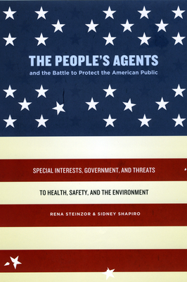 The People's Agents and the Battle to Protect the American Public: Special Interests, Government, and Threats to Health, Safety, and the Environment - Steinzor, Rena, and Shapiro, Sidney, Professor