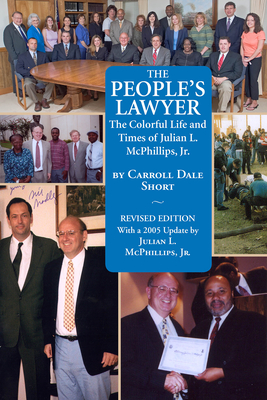 The People's Lawyer: The Colorful Life and Times of Julian L. McPhillips, JR. - Short, Carroll Dale