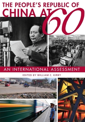 The People's Republic of China at 60: An International Assessment - Kirby, William C (Editor), and Bloom, Barry R (Contributions by), and Cheek, Timothy (Contributions by)