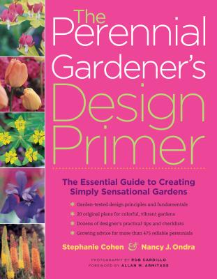 The Perennial Gardener's Design Primer - Cohen, Stephanie, and Ondra, Nancy J