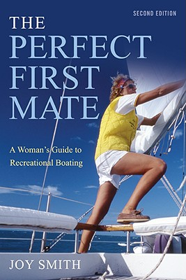 The Perfect First Mate: A Woman's Guide to Recreational Boating - Smith, Joy