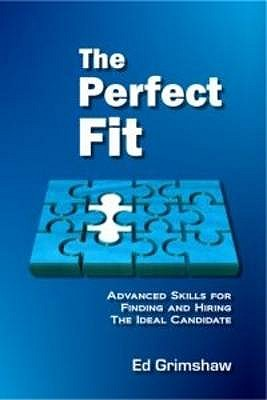 The Perfect Fit: Advanced Recruitment Skills For Finding And Hiring The Ideal Candidate - Grimshaw, Ed