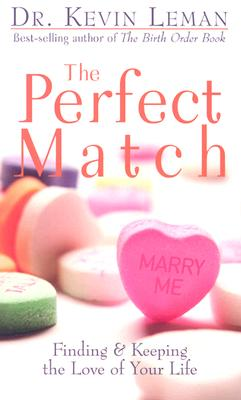 The Perfect Match: Finding & Keeping the Love of Your Life - Leman, Kevin, Dr.