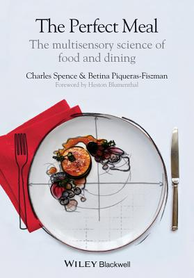 The Perfect Meal - the Multisensory Science of Food and Dining - Spence, Charles, and Piqueras-Fiszman, Betina