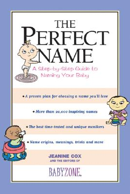 The Perfect Name: A Step-By-Step Guide to Naming Your Baby - Cox, Jeanine