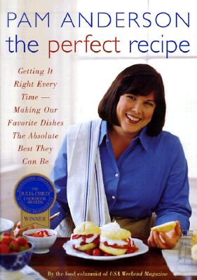 The Perfect Recipe: Getting It Right Every Time--Making Our Favorite Dishes the Absolute Best They Can Be - Anderson, Pam