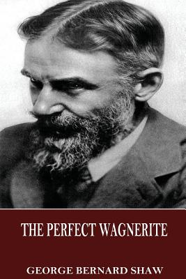 The Perfect Wagnerite - Shaw, George Bernard