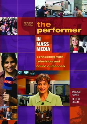 The Performer in Mass Media: Connecting with Television and Online Audiences - Hawes, William