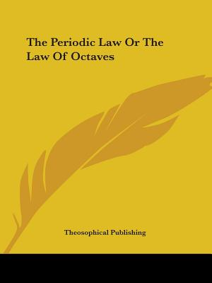 The Periodic Law or the Law of Octaves - Theosophical Publishing, Publishing (Editor)