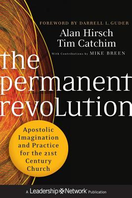 The Permanent Revolution: Apostolic Imagination and Practice for the 21st Century Church - Hirsch, Alan, M.D., and Catchim, Tim, and Guder, Darrell L (Foreword by)