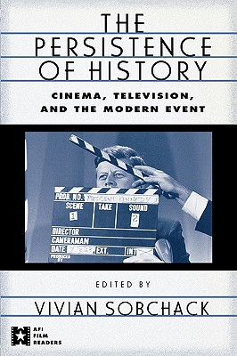The Persistence of History: Cinema, Television and the Modern Event - Sobchack, Vivian (Editor)