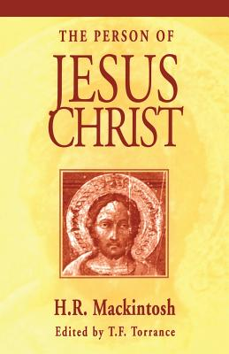 The Person of Jesus Christ - Mackintosh, Hugh Ross
