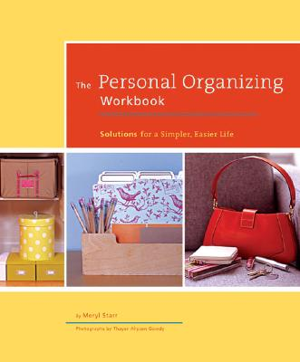The Personal Organizing Workbook: Solutions for a Simpler, Easier Life - Starr, Meryl, and Gowdy, Thayer Allyson (Photographer)