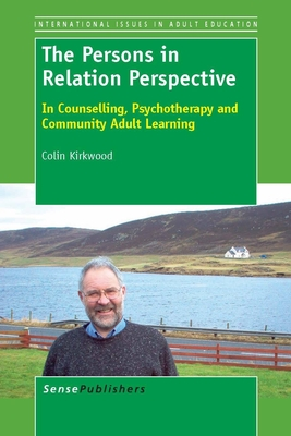 The Persons in Relation Perspective: In Counselling, Psychotherapy and Community Adult Learning - Kirkwood, Colin