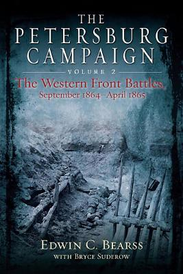 The Petersburg Campaign: v. 2: The Western Front Battles, September 1864  -  April 1865 - Bearss, Edwin C., and Suderow, Bryce A.