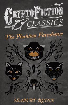 The Phantom Farmhouse (Cryptofiction Classics - Weird Tales of Strange Creatures) - Quinn, Seabury