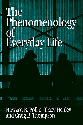 The Phenomenology of Everyday Life: Empirical Investigations of Human Experience - Pollio, Howard R, PhD