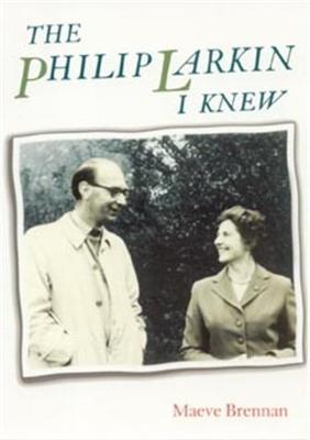 The Philip Larkin I Knew - Brennan, Maeve