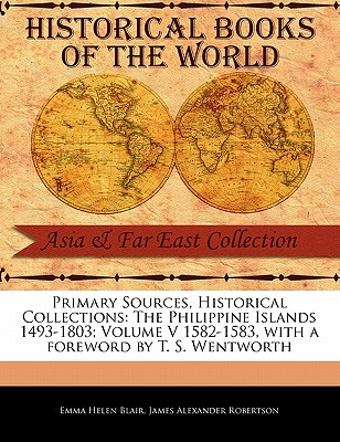 The Philippine Islands 1493-1803; Volume V 1582-1583 - Blair, Emma Helen, and Robertson, James Alexander, and Wentworth, T S (Foreword by)