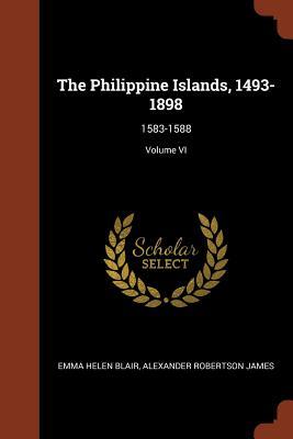 The Philippine Islands, 1493-1898: 1583-1588; Volume VI - Blair, Emma Helen, and Robertson James, Alexander