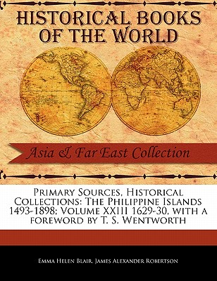 The Philippine Islands 1493-1898; Volume XXIII 1629-30 - Blair, Emma Helen, and Robertson, James Alexander, and Wentworth, T S (Foreword by)