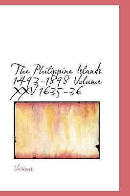 The Philippine Islands 1493-1898 Volume XXV 1635-36 - Various, and Blair, E H
