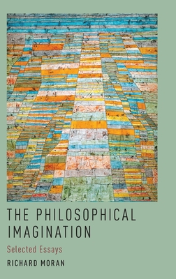 The Philosophical Imagination: Selected Essays - Moran, Richard