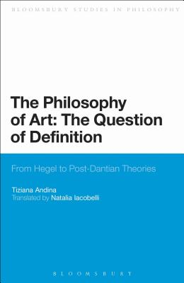 The Philosophy of Art: The Question of Definition: From Hegel to Post-Dantian Theories - Iacobelli, Natalia (Translated by), and Andina, Tiziana