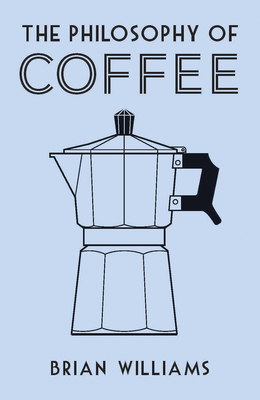 The Philosophy of Coffee - Williams, Brian