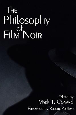 The Philosophy of Film Noir - Conard, Mark T (Editor)