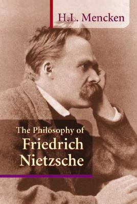 The Philosophy of Friedrich Nietzsche - Mencken, H L, Professor
