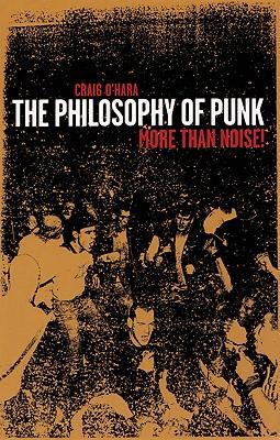 The Philosophy of Punk - O'Hara, Craig, and C'Hara, Craig, and Bayard, Marc