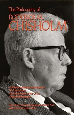 The Philosophy of Roderick Chisholm, Volume 25 - Hahn, Lewis Edwin (Editor)
