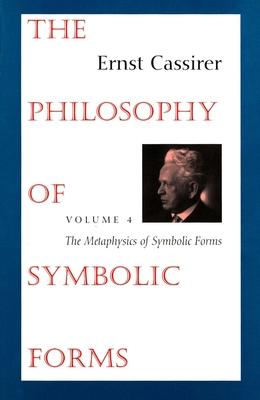 The Philosophy of Symbolic Forms: Volume 4: The Metaphysics of Symbolic Forms - Cassirer, Ernst, and Krois, John Michael (Editor), and Verene, Donald Phillip (Editor)