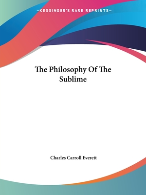 The Philosophy of the Sublime - Everett, Charles Carroll