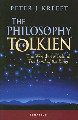 The Philosophy of Tolkien: The Worldview Behind the Lord of the Rings - Kreeft, Peter
