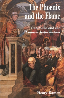 The Phoenix and the Flame: Catalonia and the Counter Reformation - Kamen, Henry
