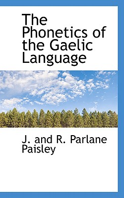 The Phonetics of the Gaelic Language - And R Parlane Paisley, J