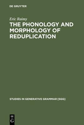 The Phonology and Morphology of Reduplication - Raimy, Eric