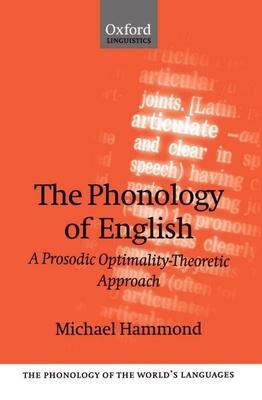 The Phonology of English 'a Prosodic Optimality-Theoretic Approach' - Hammond, Michael
