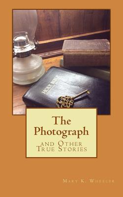 The Photograph: and Other True Stories - Wheeler, Mary Kathryn
