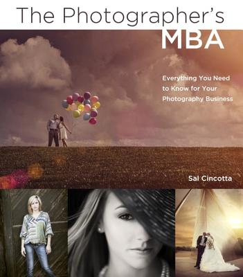 The Photographer's MBA: Everything You Need to Know for Your Photography Business - Cincotta, Sal