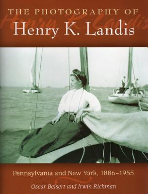 The Photography of Henry K. Landis: Pennsylvania and New York, 1886-1955 - Beisert, Oscar