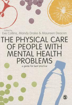 The Physical Care of People with Mental Health Problems: A Guide For Best Practice - Collins, Eve (Editor), and Drake, Mandy (Editor), and Deacon, Maureen (Editor)