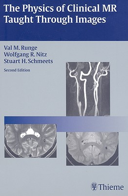The Physics of Clinical MR Taught Through Images - Runge, Val M, and Nitz, Wolfgang R