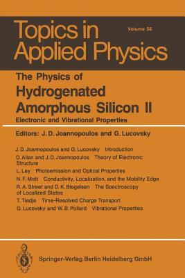 The Physics of Hydrogenated Amorphous Silicon II: Electronic and Vibrational Properties - Joannopoulos, J D (Editor)