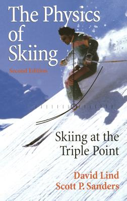 The Physics of Skiing: Skiing at the Triple Point - Lind, David A, and Sanders, Scott